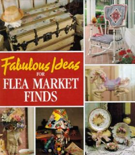 Fabulous Ideas for Flea Market Finds by Leisure Arts Staff 1995