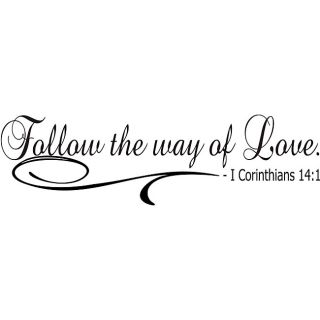 Follow The Way Of Love Bible Verse Vinyl Wall Art Quote (MediumSubject OtherMatte Black vinylImage dimensions 10.4 inches high x 36 inches wideThese beautiful vinyl letters have the look of perfectly painted words right on your wall. There isnt a backg